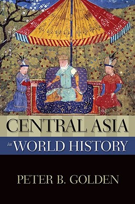 Central Asia in World History By Golden, Peter B.