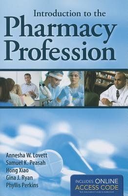 Introduction to the Pharmacy Profession By Lovett, Annesha/ Peasah, Sam/ Xiao, Hong/ Ryan, Gina J.